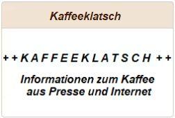 Kaffeeklatsch: Informationen aus Presse und Internet zum Thema Kaffee.